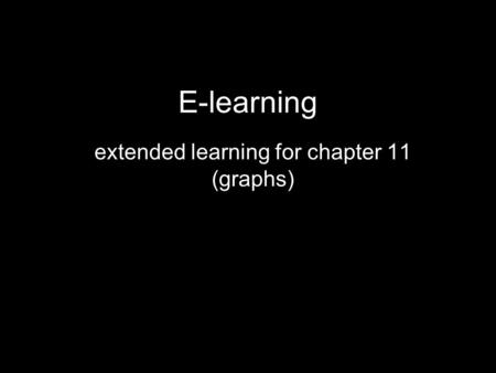 extended learning for chapter 11 (graphs)