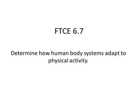 FTCE 6.7 Determine how human body systems adapt to physical activity.