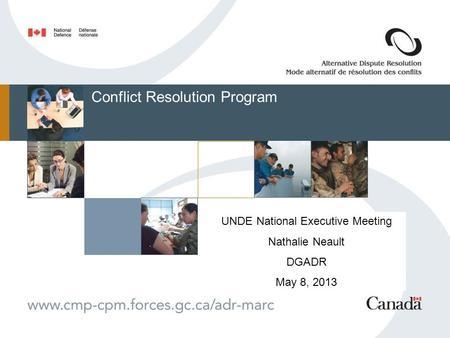 Conflict Resolution Program UNDE National Executive Meeting Nathalie Neault DGADR May 8, 2013.