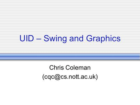 UID – Swing and Graphics Chris Coleman