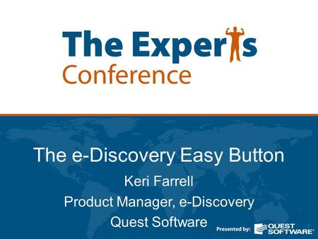 The e-Discovery Easy Button Keri Farrell Product Manager, e-Discovery Quest Software.