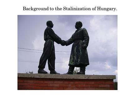 Background to the Stalinization of Hungary.. Hungary after the Trianon Peace settlement.