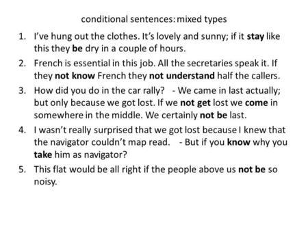 Conditional sentences: mixed types 1.Ive hung out the clothes. Its lovely and sunny; if it stay like this they be dry in a couple of hours. 2.French is.