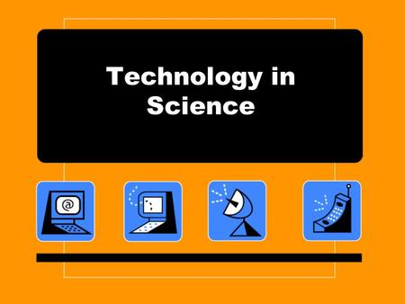 Technology in Science. Another name for technology is A: electronics B: controlled experiment C: robots D: applied science.
