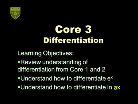 Core 3 Differentiation Learning Objectives: Review understanding of differentiation from Core 1 and 2 Review understanding of differentiation from Core.