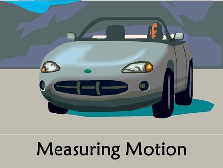 Measuring Motion. Words to Know speed magnitude velocity acceleration.