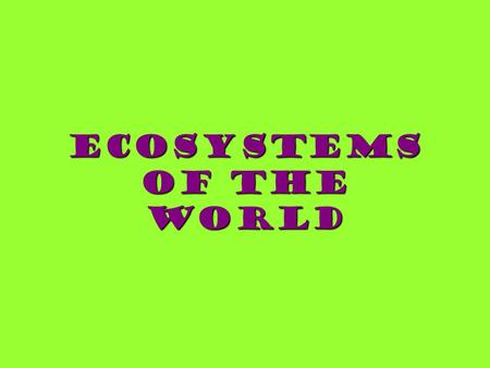 Ecosystems of the World. Desert Desert Landscape: rocky and sandy Climate: hot and dry Dominant plant life: cactus, small shrubs Dominant animal life: