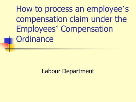 How to process an employee s compensation claim under the Employees Compensation Ordinance Labour Department.