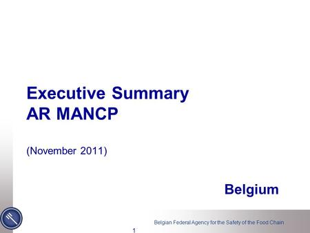 Belgian Federal Agency for the Safety of the Food Chain Executive Summary AR MANCP (November 2011) Belgium 1.