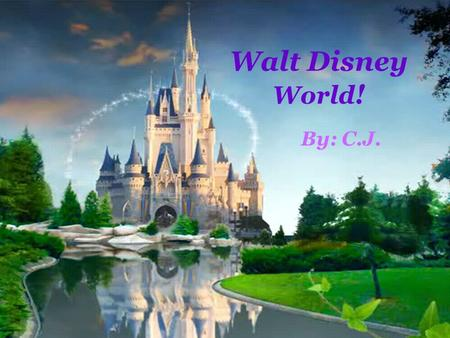 Walt Disney World! By: C.J. Click to add notes.