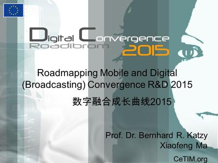 Roadmapping Mobile and Digital (Broadcasting) Convergence R&D 2015 2015 Prof. Dr. Bernhard R. Katzy Xiaofeng Ma CeTIM.org.