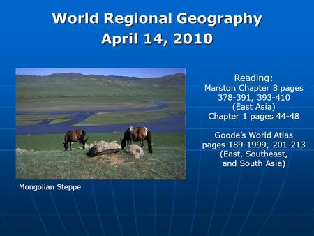 World Regional Geography April 14, 2010 Reading: Marston Chapter 8 pages 378-391, 393-410 (East Asia) Chapter 1 pages 44-48 Goodes World Atlas pages 189-1999,