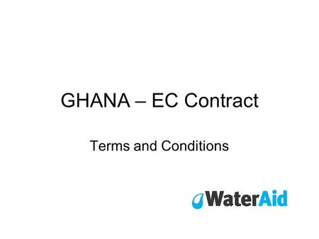 GHANA – EC Contract Terms and Conditions. Special Conditions Article I - Purpose Providing sustainable water, sanitation and hygiene promotion to poor.