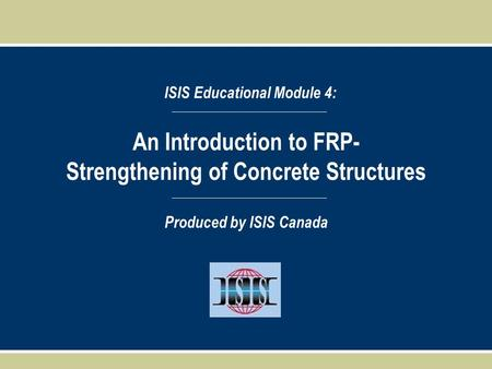 An Introduction to FRP- Strengthening of Concrete Structures ISIS Educational Module 4: Produced by ISIS Canada.