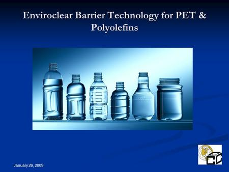 January 26, 2009 Enviroclear Barrier Technology for PET & Polyolefins.