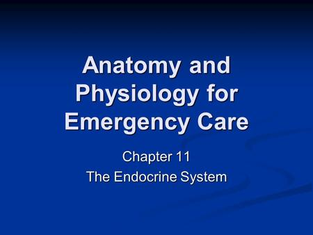 Anatomy and Physiology for Emergency Care Chapter 11 The Endocrine System.