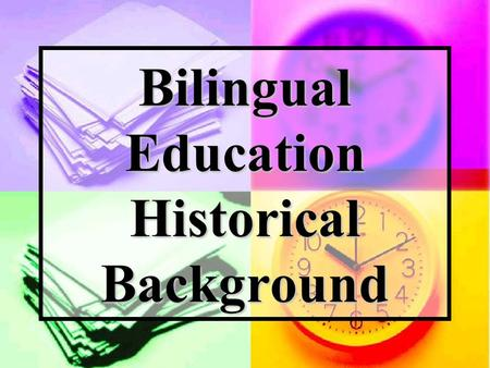 Bilingual Education Historical Background. 1500 -1900 People from all over the world immigrate to the Americas. Most people how immigrate to the USA are.