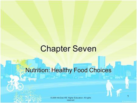 © 2009 McGraw-Hill Higher Education. All rights reserved. 1 Chapter Seven Nutrition: Healthy Food Choices.