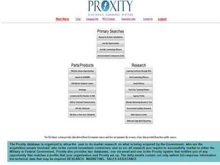 The Proxity database is organized to allow the user to do market research on what is being acquired by the Government- who are the acquisition people involved-