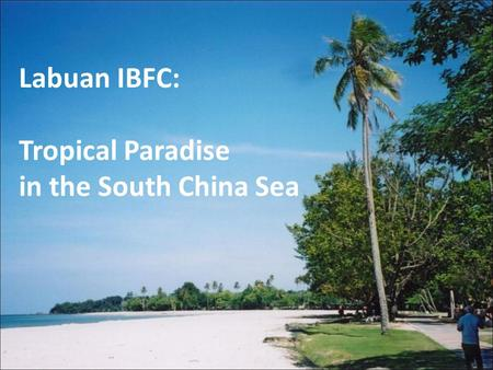 Labuan IBFC: Tropical Paradise in the South China Sea.
