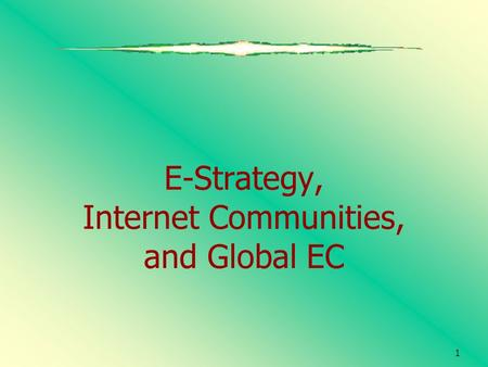 1 E-Strategy, Internet Communities, and Global EC.