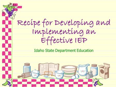 Recipe for Developing and Implementing an Effective IEP Idaho State Department Education.
