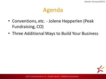 Agenda Conventions, etc. - Jolene Hepperlen (Peak Fundraising, CO) Three Additional Ways to Build Your Business Member Training 4/5/2012.