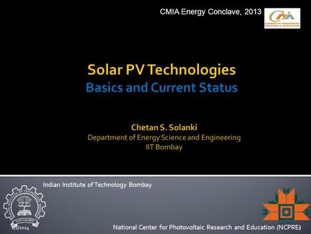 1/2/20141 National Center for Photovoltaic Research and Education (NCPRE) Indian Institute of Technology Bombay CMIA Energy Conclave, 2013.