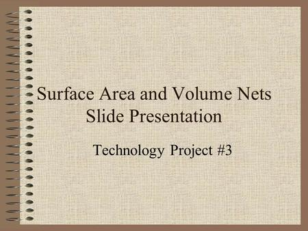 Surface Area and Volume Nets Slide Presentation Technology Project #3.