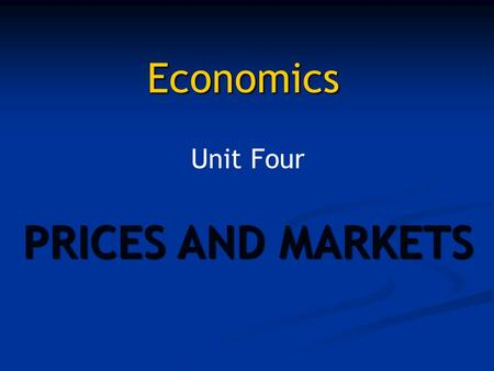 Economics Unit Four PRICES AND MARKETS. PRICES What is the role of the price system? The price system is the language that guides producers and consumers.