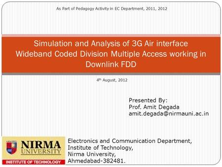 Simulation and Analysis of 3G Air interface Wideband Coded Division Multiple Access working in Downlink FDD Electronics and Communication Department, Institute.