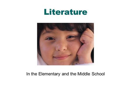 English Language Arts & Reading 1 Literature In the Elementary and the Middle School.