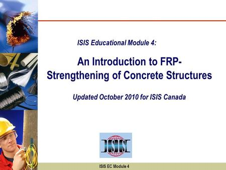 An Introduction to FRP- Strengthening of Concrete Structures ISIS Educational Module 4: Updated October 2010 for ISIS Canada ISIS EC Module 4.