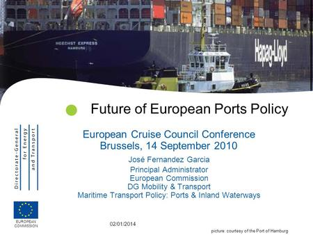 02/01/2014 Future of European Ports Policy European Cruise Council Conference Brussels, 14 September 2010 José Fernandez Garcia Principal Administrator.