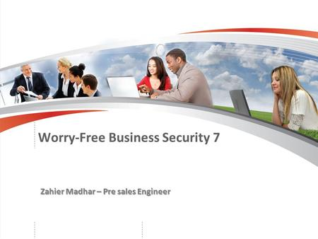 Zahier Madhar – Pre sales Engineer Worry-Free Business Security 7.