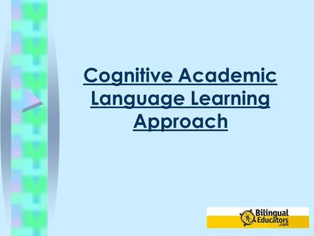 Cognitive Academic Language Learning Approach. The Cognitive Academic Language Learning Approach (CALLA) is an instructional model that was developed.