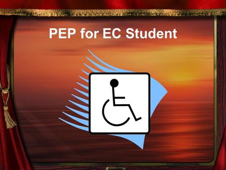 PEP for EC Student. EC PEP Can be used for an EC student who is below grade level and/or made a Level I or II on the EOG. Serves as a bridge between the.