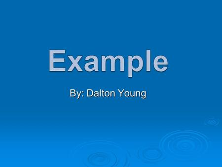 By: Dalton Young. What is an Example? The term example can stand for a variety of things or meanings. The term example can stand for a variety of things.