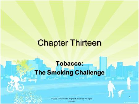 . © 2009 McGraw-Hill Higher Education. All rights reserved. 1 Chapter Thirteen Tobacco: The Smoking Challenge Tobacco: The Smoking Challenge.