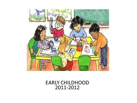 EARLY CHILDHOOD 2011-2012. Early Childhood 2011-2012 Whats new? All early childhood evaluations will be completed at the local school. This includes Child.