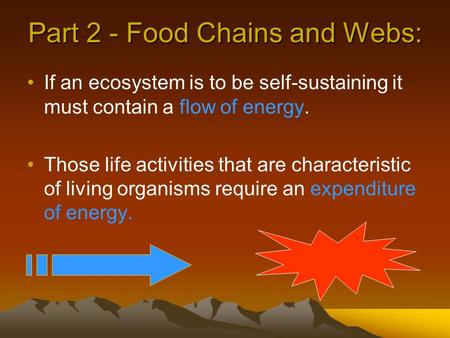 Part 2 - Food Chains and Webs: If an ecosystem is to be self-sustaining it must contain a flow of energy. Those life activities that are characteristic.