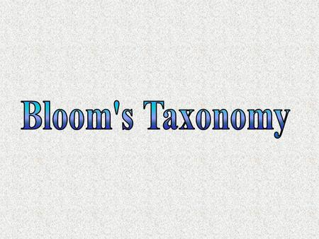 Taxonomy Cumulative, hierarchical system for describing, classifying, and sequencing learning activities Blooms Taxonomy Benjamin Bloom created his taxonomy.