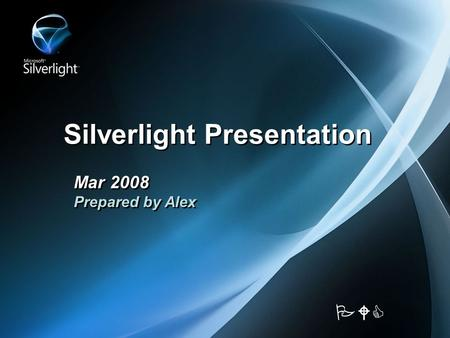 Silverlight Presentation Mar 2008 Prepared by Alex PWC.