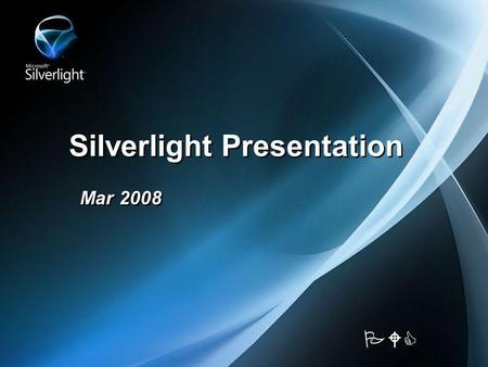 Silverlight Presentation Mar 2008 PWC. Silverlight Introduction: Microsoft Silverlight is a cross-browser, cross- platform, and cross-device plug-in for.