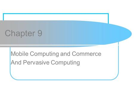 Chapter 9 Mobile Computing and Commerce And Pervasive Computing.