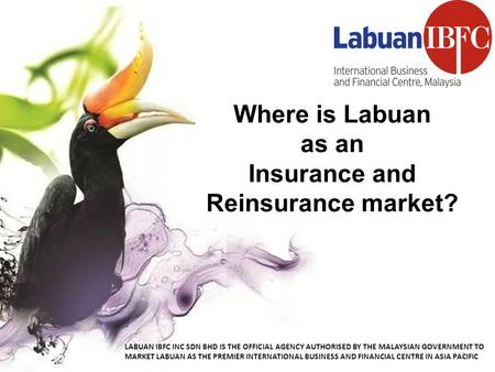 LABUAN IBFC INC SDN BHD IS THE OFFICIAL AGENCY AUTHORISED BY THE MALAYSIAN GOVERNMENT TO MARKET LABUAN AS THE PREMIER INTERNATIONAL BUSINESS AND FINANCIAL.