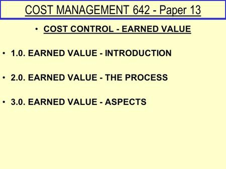 COST CONTROL - EARNED VALUE 1.0. EARNED VALUE - INTRODUCTION