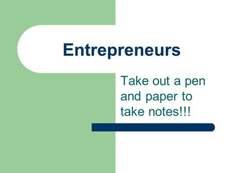 Entrepreneurs Take out a pen and paper to take notes!!!
