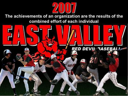 2007 The achievements of an organization are the results of the combined effort of each individual.