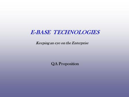 Keeping an eye on the Enterprise QA Proposition E-BASE TECHNOLOGIES.